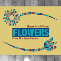 Sisters Printable Quote, Sisters Are Different Flowers From..., digital, wall art decor, inspirational quote, motivational art, 10x8 poster
