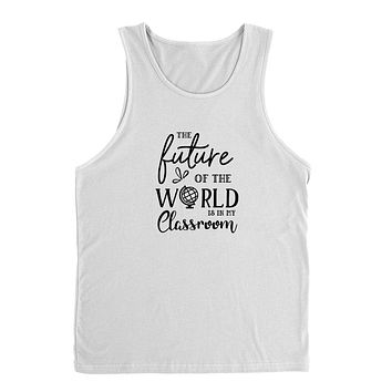 The future of the world is in my classroom, teacher gift Tank Top