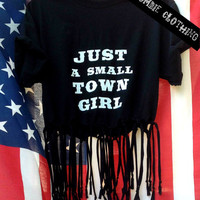 Just A Small Town Girl  fringed crop top BOHEMIAN COUNTRY  graphic tee, screen printed by hand, women's, teens crew neck tshirt