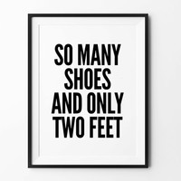 Funny Quote prints, wall art, typography poster, black and white, minimalist, poster, prints, wall decor, so many shoes and only two feet