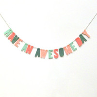 Have An Awesome Day inspirational felt wall banner, wall hanging in mint, melon, peach and green