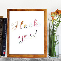 Heck Yes Printable - Floral Wall Art - Spring home decor - Inspirational quote - Calligraphy Print - Instant download 8x10