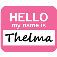 Thelma Hello My Name Is Mouse Pad