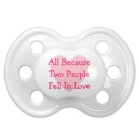 All Because Two People Fell In Love Baby Pacifiers from Zazzle.com