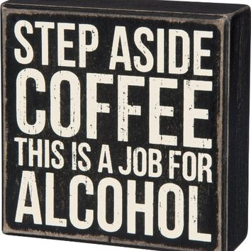 Step Aside Coffee, This Is A Job For Alcohol - Wood Box Sign Wall Décor 5-in