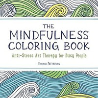 The Mindfulness Coloring Book: Anti-Stress Art Therapy for Busy People (The Mindfulness Coloring Series)
