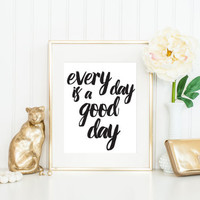 Every Day Is a Good Day Print / Gold Foil Quote / Positive Print / Happiness Print / Black and White Print / Gold Foil Wall Art