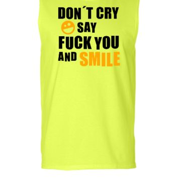 Don´t cry say fuck you and smile - Sleeveless T-shirt