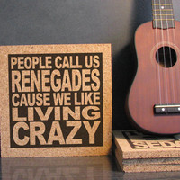KINGS OF LEON - Knocked Up Lyrics - People Call Us Renegades Cause We Like Living Crazy - Cork Trivet Wall Hanging - Kitchen Decor Office