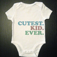 Cutest Kid Ever One Piece Baby Bodysuit - Funny Baby Onesuit - Children's Clothing - Baby and Toddler and Kid's Clothing