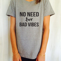 No need for bad vibes T Shirt Unisex womens gifts girls tumblr funny slogan fangirls shirt daughter gift cute gifts birthday teens teenager