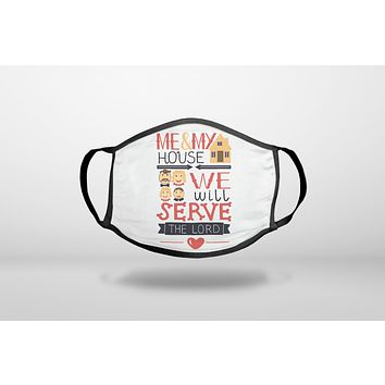 Me & My House We Will Serve the Lord - 3-Ply Reusable Soft Face Mask Covering, Unisex, Cotton Inner Layer