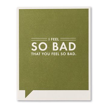 Get Well Greeting Card - I Feel So Bad that You Feel So Bad
