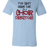 You Can't Scare Me, Choir Director