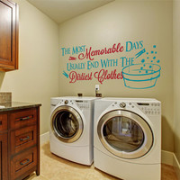 Laundry Wall Decal, Laundry Decor, The Most Memorable Days Usually End With The Dirtiest Clothes, Laundry Decal Sign