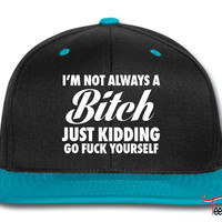 I'm Not Always A Bitch Just Kidding Snapback