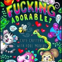 Cute Critters with Foul Mouths: Adult Coloring Book