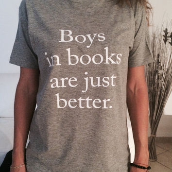 Boys in books are just better Tshirt gray Fashion funny slogan womens girls sassy cute top