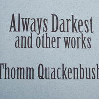 Always darkest and other stories - a short collection of fiction and non-fiction work by Thomm Quackenbush - booklet book - short stories