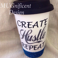 Create, Hustle, Repeat                        15oz Glitter mug