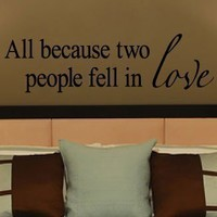 All Because Two People Fell In Love vinyl lettering wall sayings home art decor 10 tall x 34 wide