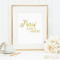 Paris is always a good idea, printable wall art, faux gold foil art, bedroom decor, office decor, art for home (digital download - JPG)