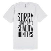 Sorry, I Only Date Shadowhunters-Unisex White T-Shirt