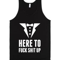 Here to Fuck Shit Up-Unisex Black Tank