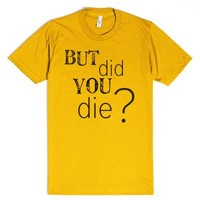 But Did You Die-Unisex Gold T-Shirt