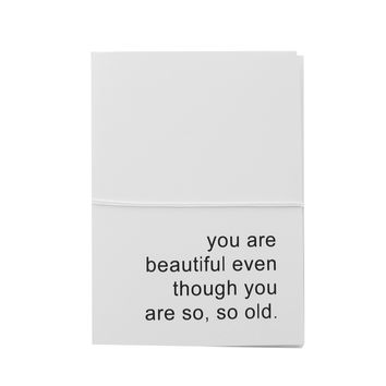 you are beautiful even though you are so, so old note cards