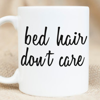 Bed Hair Don't Care - Sarcastic Mug - Morning People