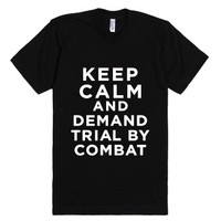 Keep Calm And Demand Trial By Combat-Unisex Black T-Shirt