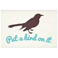 Put A Bird On It Poster 19 x 13in
