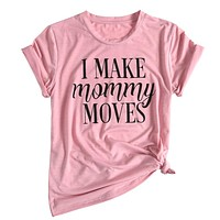 I Make Mommy Moves graphic tee shirt