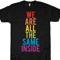 We Are All The Same Inside T-Shirt