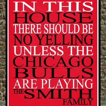 In This House There We Will Be No Yelling Unless The Chicago Bulls Are Playing Personalized Family Name Print - sports art - multiple sizes