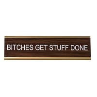 Last Call! B*tches Get Stuff Done Nameplate in Gold and Wood