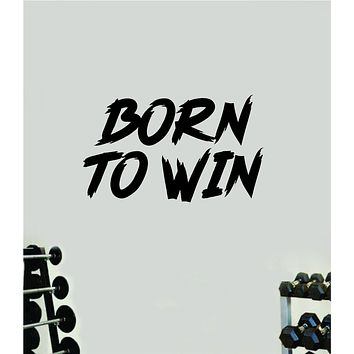 Born to Win Quote Wall Decal Sticker Vinyl Art Wall Bedroom Room Home Decor Inspirational Motivational Sports Lift Gym Fitness Girls Train Beast