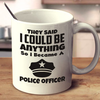 They Said I Could Be Anything So I Became A Police Officer
