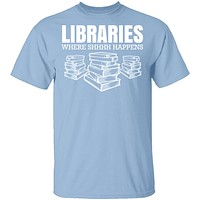 Libraries…Where Shhh Happens T-Shirt