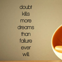 Inspirational Wall Decal Quote - Doubt Kills more dreams than failure ever will 50 x 16 inches