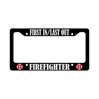 First In Last Out Firefighter Fire Fighter Auto Funny Car License Plate Frame