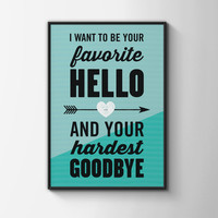 Custom Home Decor- I Want To Be Your Favorite Hello And Your Hardest Goodbye Wall Art