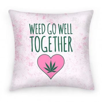 Weed Go Well Together Pillow