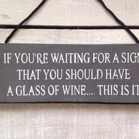rustic sign. kitchen sign. wine sign. funny gift. if you're looking for a sign.