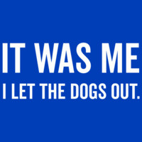 It Was Me I Let The Dogs Out T-Shirt