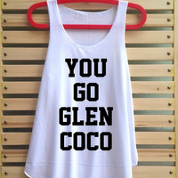 you go glen coco shirt Mean girl Quote shirts top singlet clothing vest tee tunic - size S M