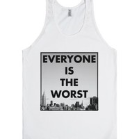Everyone Is The Worst-Unisex White Tank