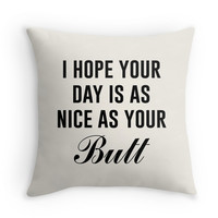 I Hope Your Day Is As Nice As Your Butt - Decor Pillow