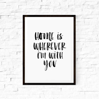 Wall Hanging Printable Art Home is Wherever I'm With You Home Decor Typography Print Wall Decor Wall Hanging